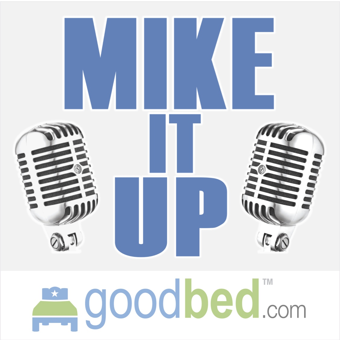 """Cover art for the """"Mike It Up"""" podcast from GoodBed.com"""